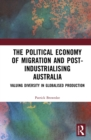 The Political Economy of Migration and Post-industrialising Australia : Valuing Diversity in Globalised Production - eBook