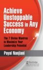 Achieve Unstoppable Success in Any Economy : The 7 Divine Mantras to Maximize Your Leadership Potential - eBook