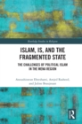 Islam, IS and the Fragmented State : The Challenges of Political Islam in the MENA Region - eBook