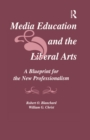 Media Education and the Liberal Arts : A Blueprint for the New Professionalism - eBook