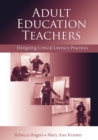 Adult Education Teachers : Designing Critical Literacy Practices - eBook