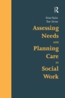 Assessing Needs and Planning Care in Social Work - eBook