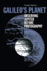 Galileo's Planet : Observing Jupiter Before Photography - eBook