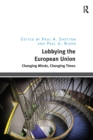 Lobbying the European Union : Changing Minds, Changing Times - eBook