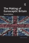 The Making of Eurosceptic Britain : Identity and Economy in a Post-Imperial State - eBook