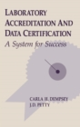 Laboratory Accreditation and Data Certification : A System for Success - eBook