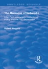 The Business of Networks : Inter-Firm Interaction, Institutional Policy and the TEC Experiment - eBook