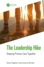 The Leadership Hike : Shaping Primary Care Together - eBook