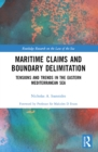 Maritime Claims and Boundary Delimitation : Tensions and Trends in the Eastern Mediterranean Sea - eBook