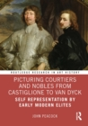 Picturing Courtiers and Nobles from Castiglione to Van Dyck : Self Representation by Early Modern Elites - eBook