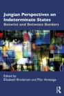 Jungian Perspectives on Indeterminate States : Betwixt and Between Borders - eBook
