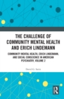 The Challenge of Community Mental Health and Erich Lindemann : Community Mental Health, Erich Lindemann, and Social Conscience in American Psychiatry, Volume 2 - eBook