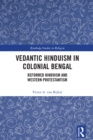 Vedantic Hinduism in Colonial Bengal : Reformed Hinduism and Western Protestantism - eBook