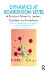 Dynamics at Boardroom Level : A Tavistock Primer for Leaders, Coaches and Consultants - eBook