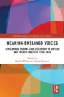 Hearing Enslaved Voices : African and Indian Slave Testimony in British and French America, 1700-1848 - eBook