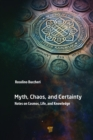 Myth, Chaos, and Certainty : Notes on Cosmos, Life, and Knowledge - eBook