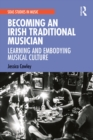 Becoming an Irish Traditional Musician : Learning and Embodying Musical Culture - eBook