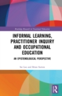 Informal Learning, Practitioner Inquiry and Occupational Education : An Epistemological Perspective - eBook