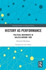 History as Performance : Political Movements in Galicia Around 1900 - eBook