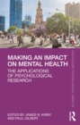Making an Impact on Mental Health : The Applications of Psychological Research - eBook