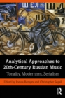Analytical Approaches to 20th-Century Russian Music : Tonality, Modernism, Serialism - eBook