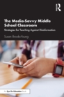 The Media-Savvy Middle School Classroom : Strategies for Teaching Against Disinformation - eBook