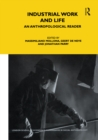 Industrial Work and Life : An Anthropological Reader - eBook