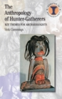 The Anthropology of Hunter-Gatherers : Key Themes for Archaeologists - eBook