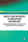 Majesty and the Masses in Shakespeare and Marlowe : Western Anti-Monarchism, The Earl of Essex Challenge, and Political Stagecraft - eBook