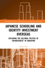 "Japanese Schooling and Identity Investment Overseas : Exploring the Cultural Politics of ""Japaneseness"" in Singapore - eBook"