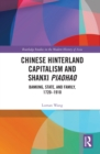 Chinese Hinterland Capitalism and Shanxi Piaohao : Banking, State, and Family, 1720-1910 - eBook