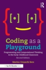Coding as a Playground : Programming and Computational Thinking in the Early Childhood Classroom - eBook