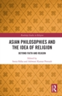 Asian Philosophies and the Idea of Religion : Beyond Faith and Reason - eBook