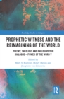 Prophetic Witness and the Reimagining of the World : Poetry, Theology and Philosophy in Dialogue- Power of the Word V - eBook