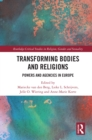 Transforming Bodies and Religions : Powers and Agencies in Europe - eBook