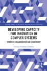 Developing Capacity for Innovation in Complex Systems : Strategy, Organisation and Leadership - eBook