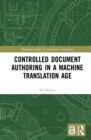 Controlled Document Authoring in a Machine Translation Age - eBook