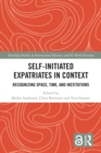 Self-Initiated Expatriates in Context : Recognizing Space, Time, and Institutions - eBook