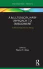 A Multidisciplinary Approach to Embodiment : Understanding Human Being - eBook