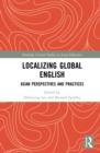 Localizing Global English : Asian Perspectives and Practices - eBook