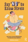 Say 'No' to Exam Stress : The Easy to Use Programme to Survive Exam Nerves - eBook
