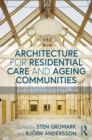 Architecture for Residential Care and Ageing Communities : Spaces for Dwelling and Healthcare - eBook