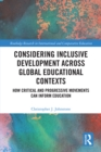 Considering Inclusive Development across Global Educational Contexts : How Critical and Progressive Movements can Inform Education - eBook