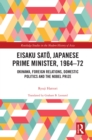 Eisaku Sato, Japanese Prime Minister, 1964-72 : Okinawa, Foreign Relations, Domestic Politics and the Nobel Prize - eBook