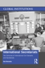 International Secretariats : Two Centuries of International Civil Servants and Secretariats - eBook
