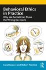 Behavioral Ethics in Practice : Why We Sometimes Make the Wrong Decisions - eBook