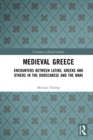 Medieval Greece : Encounters Between Latins, Greeks and Others in the Dodecanese and the Mani - eBook