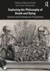 Exploring the Philosophy of Death and Dying : Classical and Contemporary Perspectives - eBook