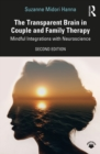 The Transparent Brain in Couple and Family Therapy : Mindful Integrations with Neuroscience - eBook