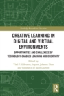 Creative Learning in Digital and Virtual Environments : Opportunities and Challenges of Technology-Enabled Learning and Creativity - eBook